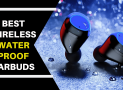 The Best Wireless Waterproof Earbuds