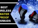 The Best Wireless Waterproof Earbuds