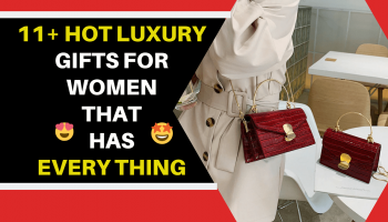 11+ Hot Luxury Gifts For Women Who Has Everything
